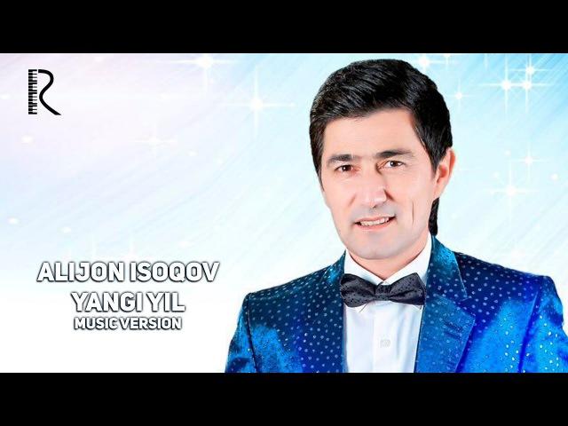 Alijon Isoqov - Yangi yil | Алижон Исоков - Янги йил (music version)