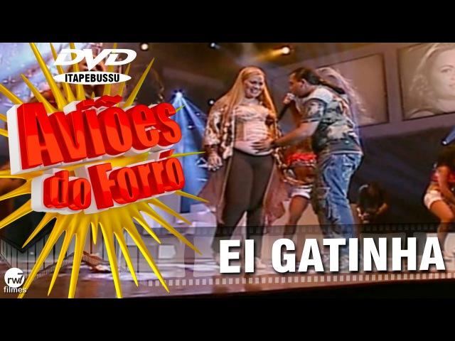 Aviões do Forró - 1º DVD Oficial - Ei Gatinha