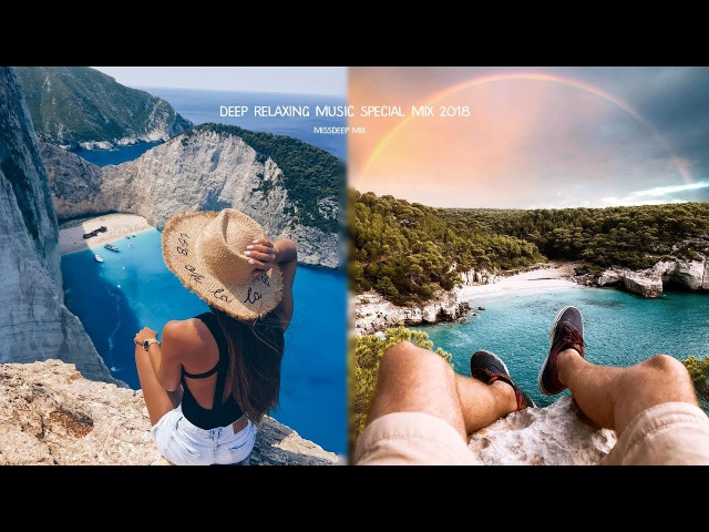 Deep Relaxing Music Special Mix 2018 - Best Of Deep House Sessions Chill Out New Mix By MissDeep