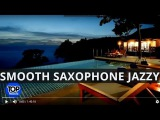 Best Smooth Jazz Saxophone Chillout Lounge Relaxing Soft Top Music Sax Summer Instrumental