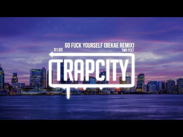 Two Feet - Go Fuck Yourself (Bekæ Remix)