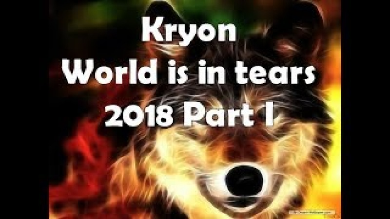 Kryon WORLD IS IN TEARS 2018 PART I