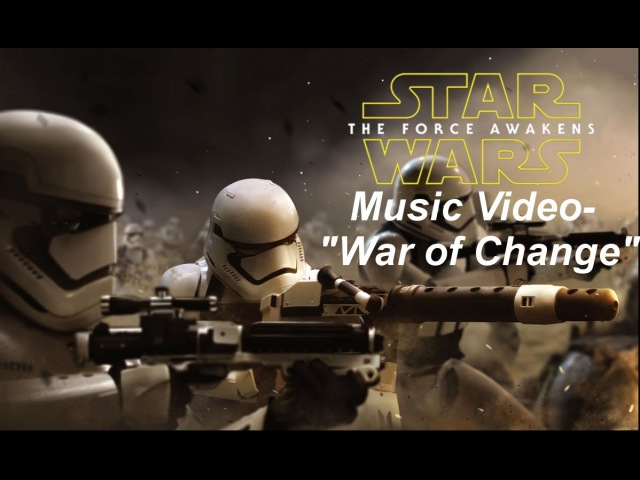 Star Wars: The Force Awakens Music Video- War of Change