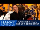 Can Harry Help: Set Up A Blind Date?