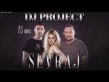 DJ Project &amp Ela Rose - Sevraj