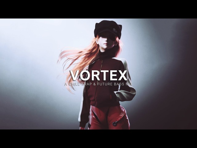 Vortex | A Chill Trap Future Bass Mix