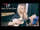 Как играть LP - Don't Let Me Down на ukulele (The Chainsmokers)