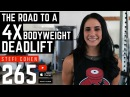 The Road to a 4x Bodyweight Deadlift with Stefi Cohen - 265