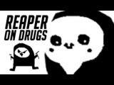 Reaper On Drugs