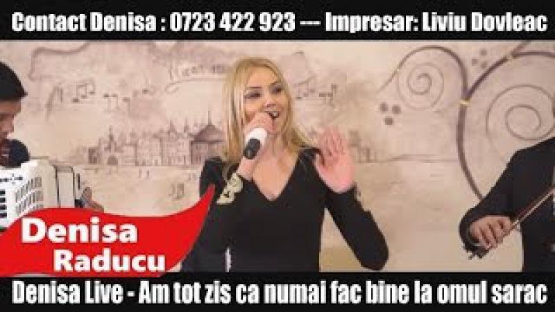 Denisa Live Am Tot Zis Că Numai Fac Bine La Omul Sărac Videoclip Original hit 2016