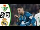 Real Betis vs Real Madrid  3-5 - All Goals & Extended Highlights - La Liga 18/02/2018