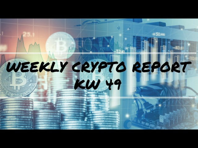 Weekly Crypto Report - KW 49