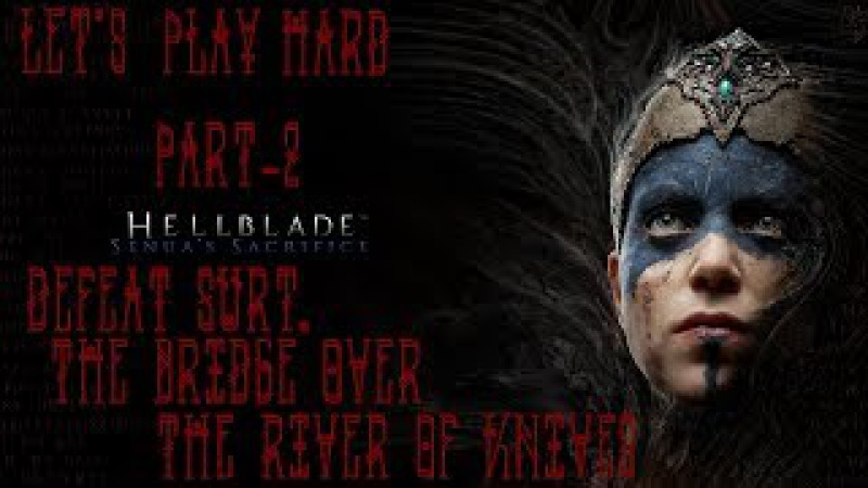 Hellblade Senua's Sacrifice *Defeat Surt The Bridge over the River of Knives* Part 2