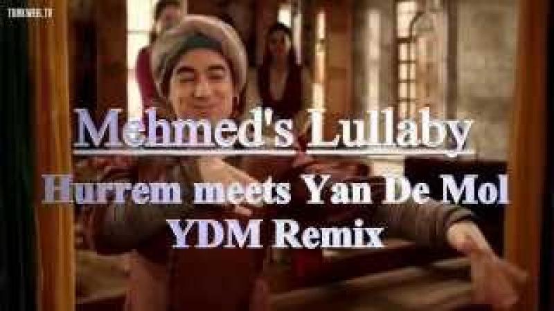 Hurrem meets Yan De Mol - Mehmed's lullaby /Luli/ (YDM Remix)