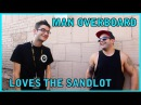 MAN OVERBOARD LOVES THE SANDLOT