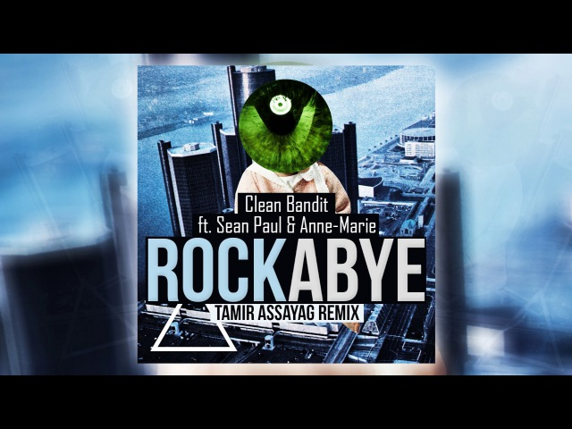 Clean Bandit Rockabye ft Sean Paul Anne Marie Tamir Assayag Remix