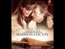"""""""Мосты округа Мэдисон  The Bridges of Madison County"""" - (1995)"""