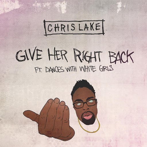 Chris Lake альбом Give Her Right Back [ft. Dances With White Girls]