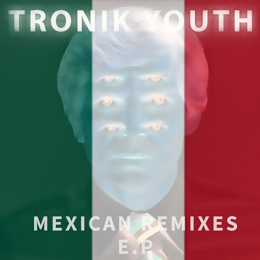 Tronik Youth альбом Abandoned - Mexican Remix ep