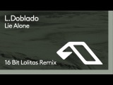 L. Doblado - Lie Alone (16 Bit Lolitas Remix)
