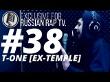 T-ONE EX-TEMPLE - LIVE Exclusive For Russian Rap TV #38