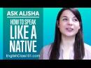 How to Speak Like a Native English Speaker? Ask Alisha