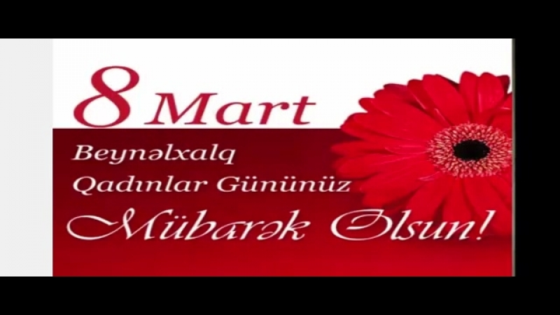 8 mart qadınlar gününüz mübarək Mehdi Fəyyazov