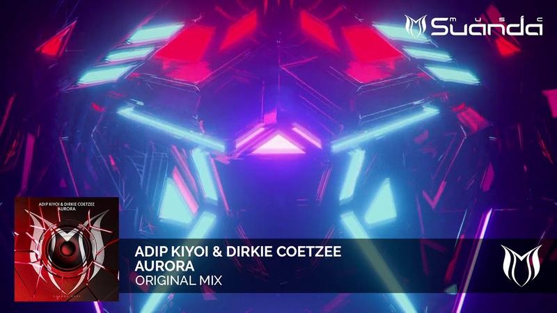 Adip Kiyoi Dirkie Coetzee - Aurora (Original Mix)