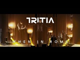 TRITIA - When In Rome
