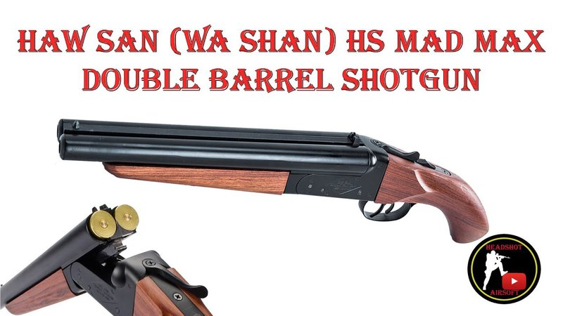 [ОБЗОР] HAW SAN (WA SHAN) - ОБРЕЗ HS MAD MAX DOUBLE BARREL SHOTGUN airsoft (страйкбол)