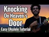 Bob Dylan - Knocking On Heavens Door - Ukulele Tutorial With Strumming Pattern - Easy Play Along
