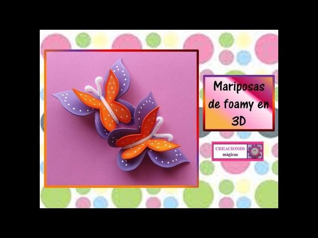 ♥♥Mariposas de foamy en 3D♥Creaciones mágicas♥♥