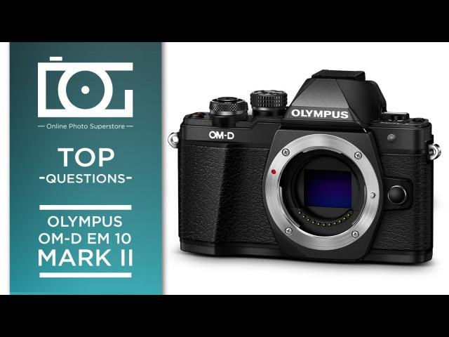 TUTORIAL | OLYMPUS OM-D EM 10 Mark II Camera | Most Asked Questions