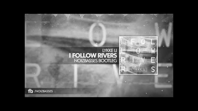 Lykke Li - I Follow Rivers (NoizBasses Bootleg)