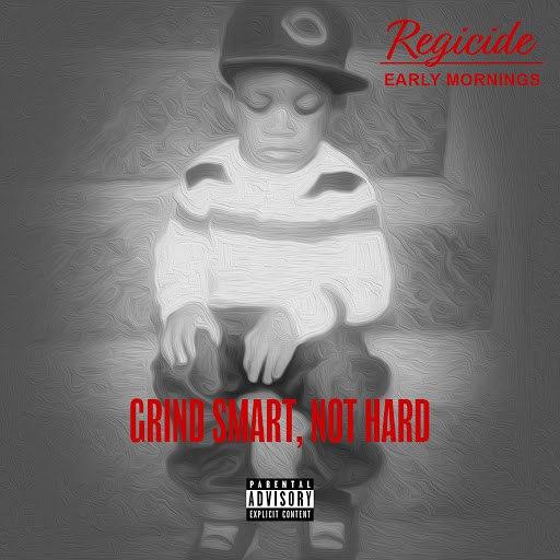 Regicide альбом Grind Smart Not Hard Early Mornings