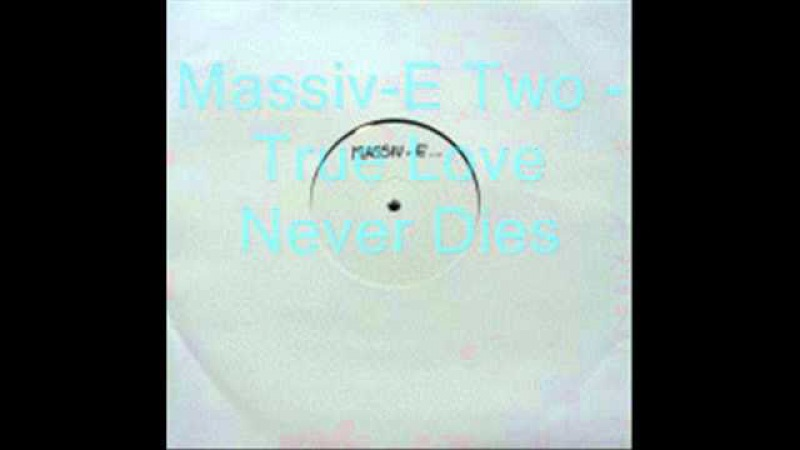 Massiv-E Two - True Love Never Dies