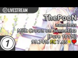 ThePooN  nameless - Milk Crown on Sonnetica Pure 101 FC 7.65  99.74 #1 LOVED  Livestream!