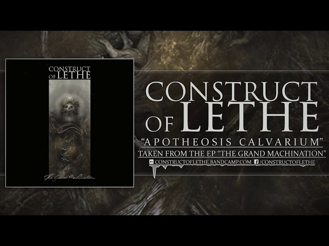CONSTRUCT OF LETHE - THE GRAND MACHINATION (OFFICIAL EP STREAM 2017)