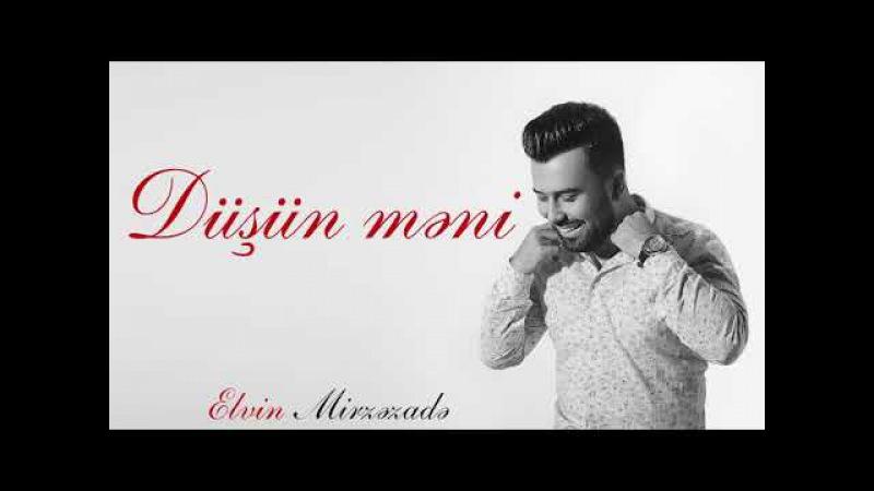 Elvin Mirzezade - Dushun Meni | Yeni 2017