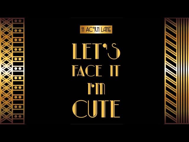 Let's Face It I'm Cute by 11 Acorn Lane