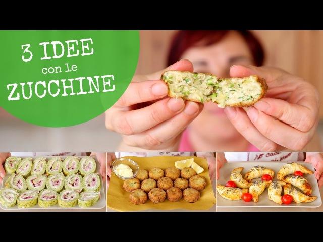 ZUCCHINE 3 Idee Facili - Ricetta Polpette di Zucchine - Rotolo di Zucchine - Cornetti di Zucchine