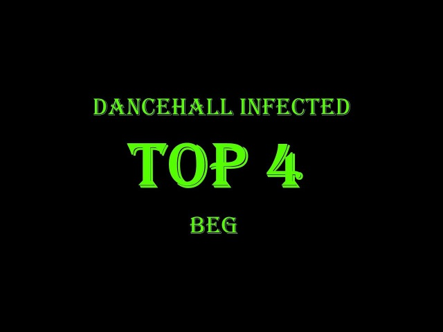 Dancehall Infected 2018 BEG TOP 4