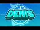 Denis Full Intro Music