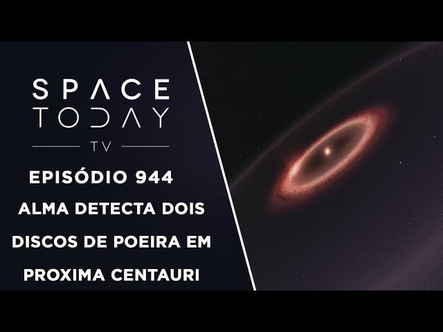 ALMA Detecta Dois Discos De Poeira Em Proxima Centauri - Space Today TV Ep.944