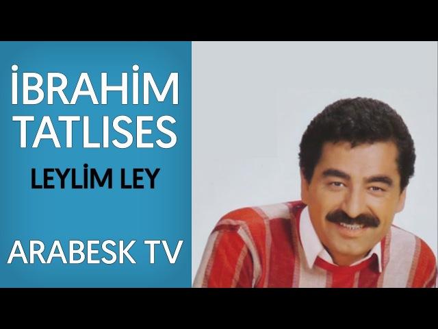 İbrahim Tatlıses - Leylim Ley (Yüksek Kalite)
