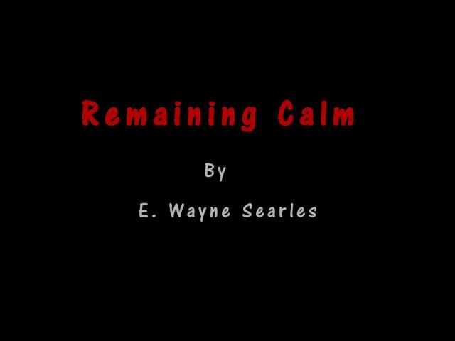 Remaining Calm By: E. Wayne Searles
