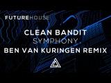 Clean Bandit - Symphony Feat. Zara Larsson (Ben van Kuringen Remix)