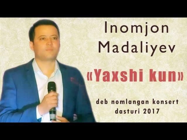 Inomjon Madaliyev Yaxshi kun deb nomlangan konsert dasturi 2017