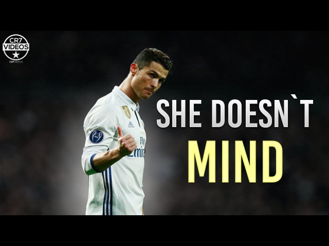 Cristiano Ronaldo ▸ She doesn't mind 2017┃Skills, Tricks Goals┃1080p HD