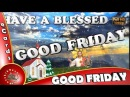 Good Friday 2018,Wishes,Whatsapp Video,Greetings,Animation,Messages,Quotes,Blessings,Status,Download